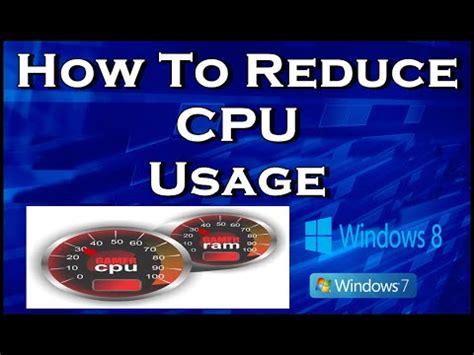 lower ram usage windows 7 reduce cpu usage and high cpu usage on windows 78910 p