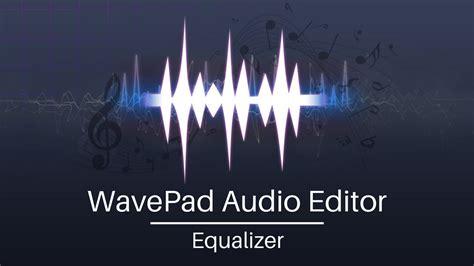 tutorial wavepad sound editor pdf wavepad audio editor tutorial equalizer youtube