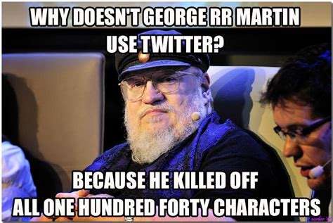 George Rr Martin Meme - 12 game of thrones memes contains spoilers