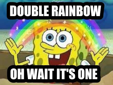 Double Rainbow Meme - meme creator double rainbow oh wait it s one meme generator at memecreator org