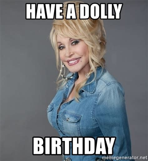 Dolly Parton Meme - have a dolly birthday good girl dolly parton meme