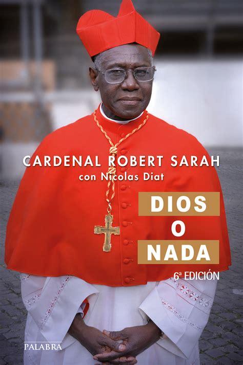 dios o nada libro dios o nada de cardenal robert sarah nicolas diat