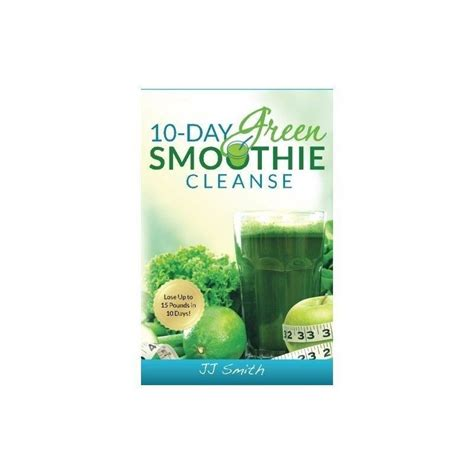 10 Day Smoothie Detox Book by 10 Day Green Smoothie Cleanse Lose Up To 15 Pounds In By