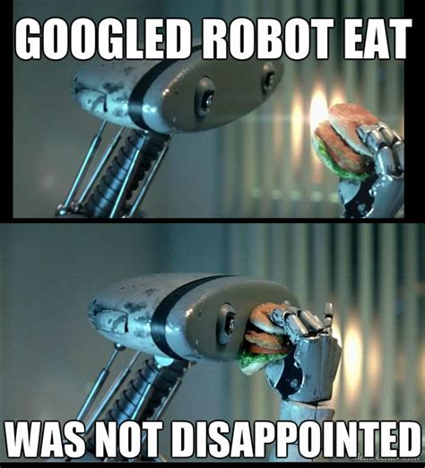 I Robot Meme - robot eat googled it was not disappointed know your meme