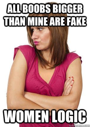 Breast Meme - all boobs bigger than mine are fake women logic women