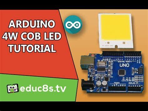 tutorial arduino uno youtube arduino tutorial control a high power 4w cob led with