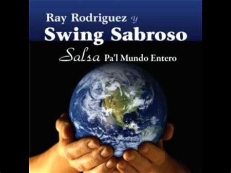 ray rodriguez swing sabroso ray rodr 237 guez y swing sabroso salsa pa l mundo entero