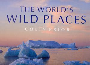 libro atlas of untamed places librer 237 a desnivel the world s wild places colin prior