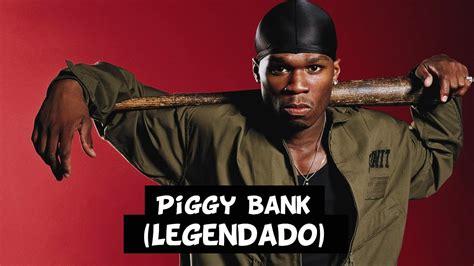 50 cent to the bank 50 cent piggy bank legendado hd