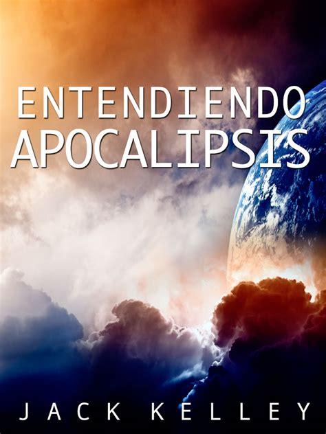 libros cristianos que edifican entendiendo apocalypsis jack kelley libros cristianos