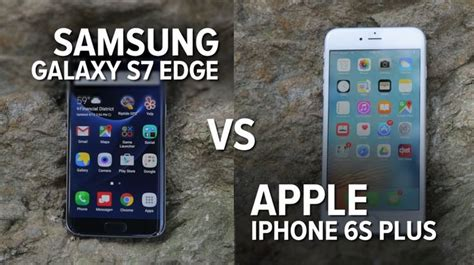 P Smart Vs Iphone 6s Plus by Samsung S Galaxy S7 Edge Goes To Against Apple S Iphone 6s Plus In A Series Of Five