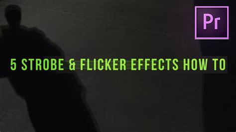 adobe premiere pro lighting effects 5 flicker strobe light effects how to adobe premiere