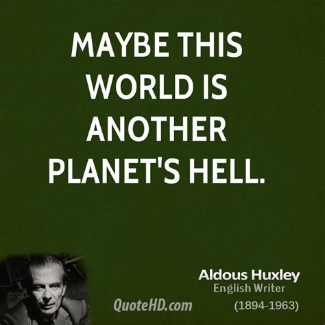 Maybe This by Aldous Huxley Quotes Quotehd