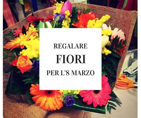 fiori 8 marzo regalare fiori per l 8 marzo