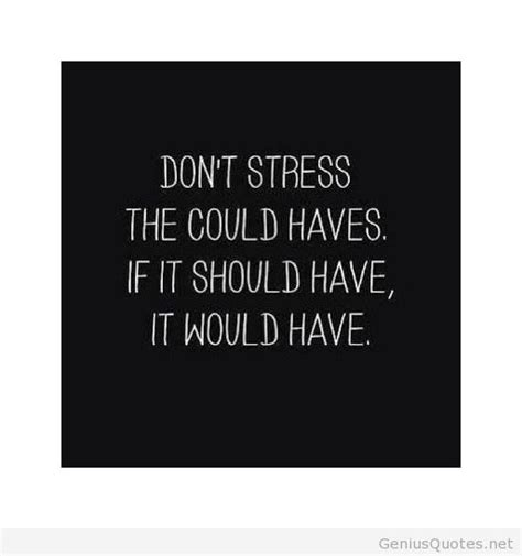 Don T Take Your Stress Out On Your Husband - don t stress quote