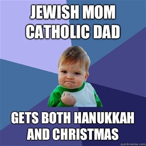 Jewish Meme - jewish mom catholic dad gets both hanukkah and christmas
