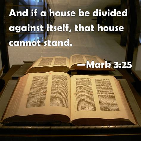 a house divided cannot stand mark 3 25 and if a house be divided against itself that house cannot stand