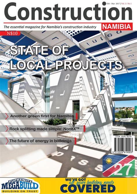 design magazine namibia construction nam magazine feb mar 2017 by construction