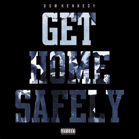 Get Home Safely Dom Kennedy by Dom Kennedy Get Home Safely Reviews Album Of The Year