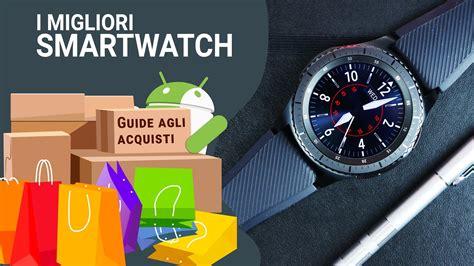 Smartwatch Android Wear Miglior Smartwatch Android Wear Gennaio 2018 Mobile