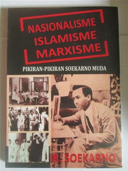 nasionalisme islamisme marxisme pikiran pikiran soekarno muda arsip indonesia