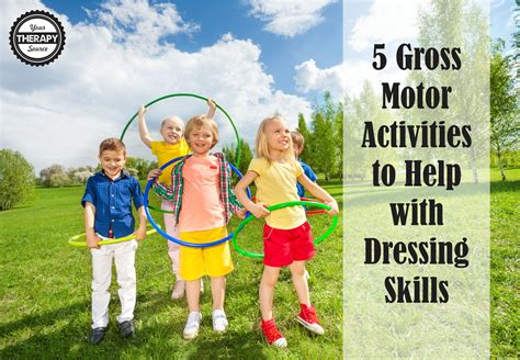 gross motor skills 5 gross motor activities to help with dressing skills