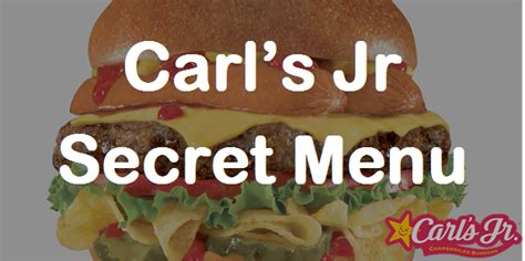 jr secret carl s jr secret menu 2017 menu secret menus guru