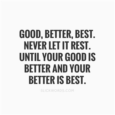 better best better best never let it rest until slickwords