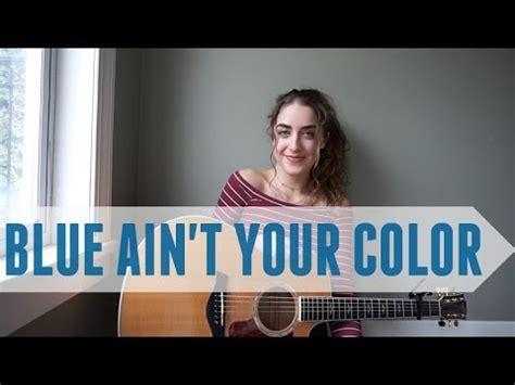 blue ain t your color blue ain t your color by keith tessa