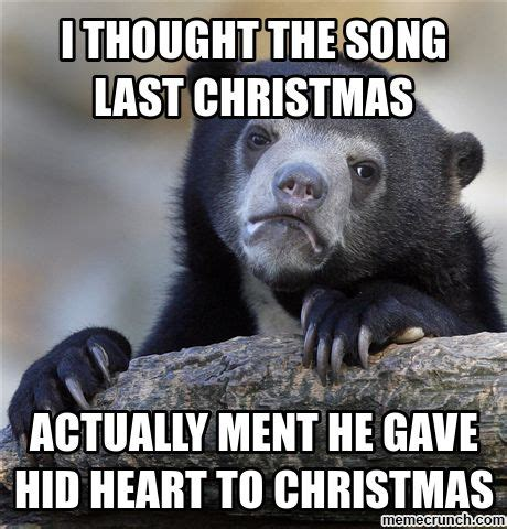 Last Christmas Meme - i thought the song last christmas