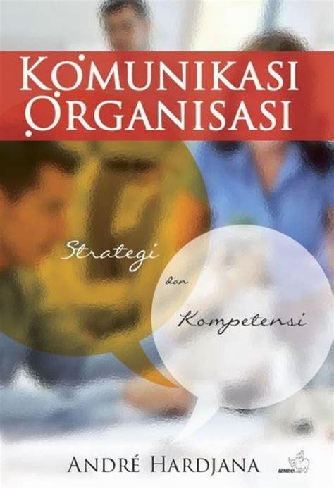 Komunikasi Organisasi Strategi by Bukukita Komunikasi Organisasi Strategi Dan Kompetensi