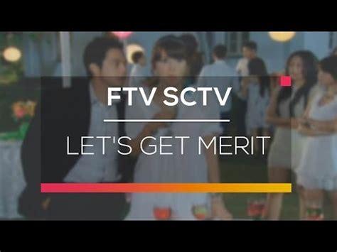film ftv lets get merit ftv sctv let s get merit youtube