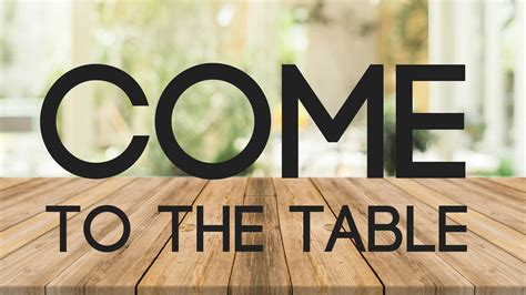 come to the table wellspring community church july 30 am 2017 come to