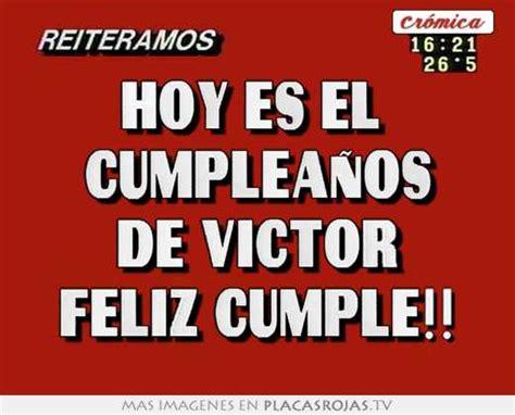 Imagenes Feliz Cumpleaños Victor | hoy es el cumplea 209 os de victor feliz cumple placas