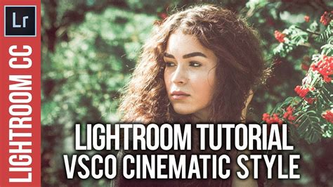 vsco tutorial youtube lightroom vsco cinematic style tutorial youtube