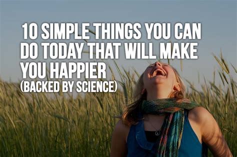 10 Things That Will Make You Happy by 10 Simple Things You Can Do Today That Will Make You