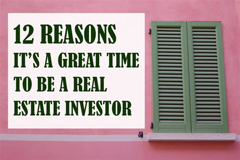 how to become a better real estate investor 12 reasons it s a great time to be a real estate investor