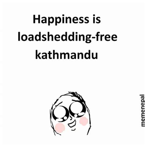 Happiness Is Meme - happiness is loadshedding free kathmandu nepali meme on