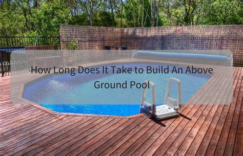 how long does it take to build a house how long does it take to build an above ground pool expert zine