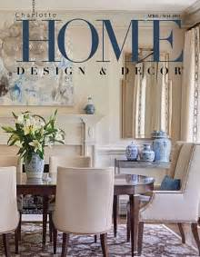 Charlotte Home Decor by Charlotte Home Design And Decor Magazine April May 2017