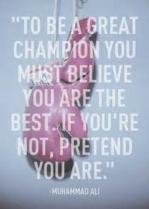 To be a great champion you must believe you are the best if you re