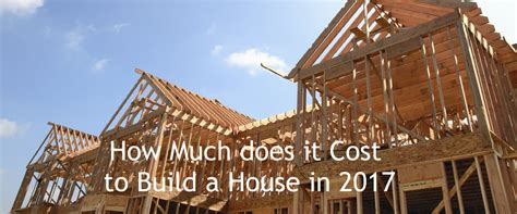 how much does building a house cost how much does it cost to build a house in 2017 buy vs build