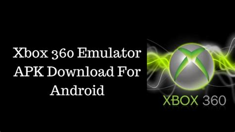 xbox 360 emulator for android emulator xbox 360 android apk