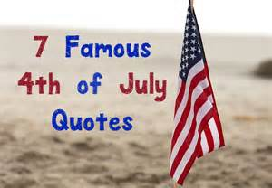 7 of the most famous 4th of july quotes in history our family world