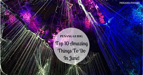 10 Amazing Places You Can Get To By by Top 10 Amazing Things You Can Do In Penang This June
