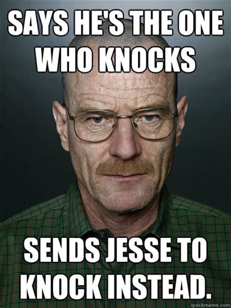 Jesse Meme - says he s the one who knocks sends jesse to knock instead