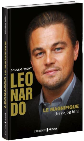 leonardo dicaprio the biography by douglas wight livre leonardo le magnifique de douglas wight critique