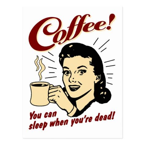 you can sleep on coffee you can sleep when you re dead postcard zazzle
