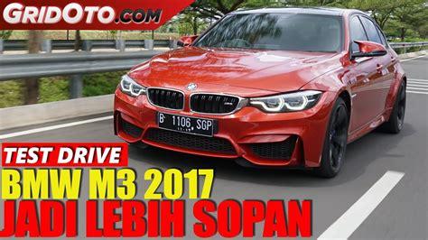 drive test adalah bmw m3 2017 test drive gridoto youtube