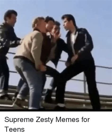 Teenagers Meme - supreme zesty memes for teens meme on sizzle
